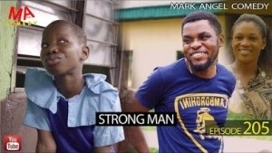 Mark Angel Comedy – STRONG MAN (Episode 205)